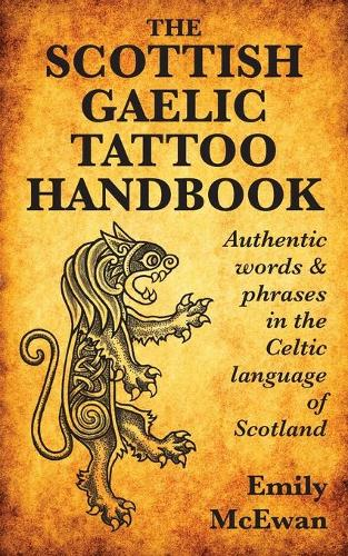 The Scottish Gaelic Tattoo Handbook: Authentic Words and Phrases in the Celtic Language of Scotland (Paperback)