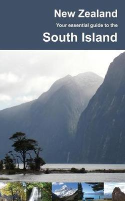 New Zealand: Your Essential Guide to South Island (Paperback)