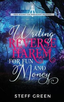 Writing Reverse Harem for Fun and Money - A Rage Against the Manuscript Guide 1 (Paperback)