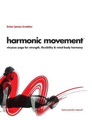 Harmonic Movement: Vinyasa Yoga for Strength, Flexibility & Mind-Body Harmony (Paperback)