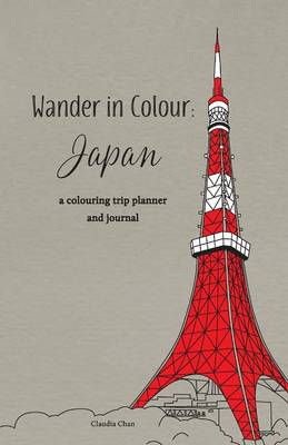 Wander in Colour: Japan - A Colouring Trip Planner and Journal (Paperback)
