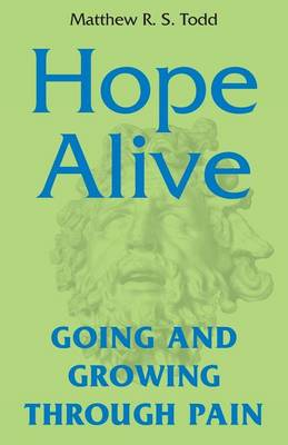 Hope Alive: Going and Growing Through Pain - Revised Edition (Paperback)