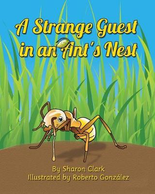 A Strange Guest in an Ant's Nest: A Children's Nature Picture Book, a Fun Ant Story That Kids Will Love - Educational Science (Insect) 2 (Paperback)