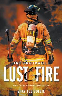 Unforgivable Lust & Fire: Book 1 of the Unforgivable Series - Unforgivable Series Book 1 (Paperback)