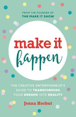 Make It Happen!: The Creative Entrepreneur's Guide to Transforming Your Dreams Into Reality (Hardback)