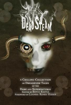 Deadsteam: A Chilling Collection of Dreadpunk Tales of the Dark and Supernatural (Hardback)