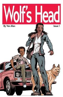 Wolf's Head - An Original Graphic Novel Series: Issue 1: 'Song' and 'Everybody Knows...' - Wolf's Head 1 (Paperback)
