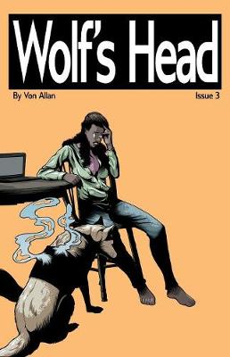 Wolf's Head - An Original Graphic Novel Series: Issue 3: 'Homegoing' and 'The End of Things' - Wolf's Head 3 (Paperback)