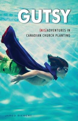 Gutsy: (mis)Adventures in Canadian Church Planting (Paperback)