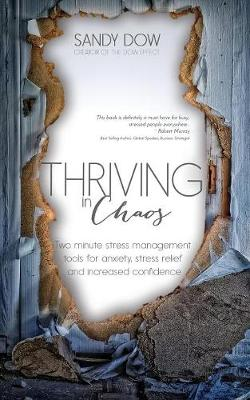 Thriving in Chaos: Two Minute Stress Management Tools for Anxiety, Stress Relief and Increased Confidence (Paperback)