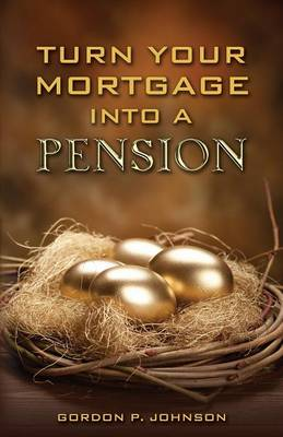Turn Your Mortgage Into a Pension (Paperback)