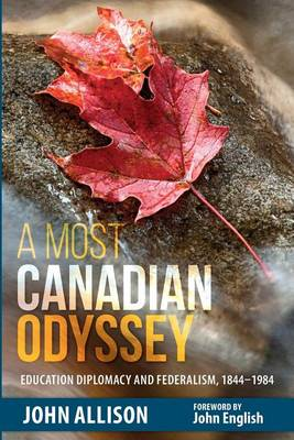 A Most Canadian Odyssey: Education Diplomacy and Federalism, 1844-1984 (Paperback)