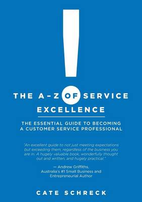 The A-Z of Service Excellence: The Essential Guide to Becoming a Customer Service Professional (Paperback)