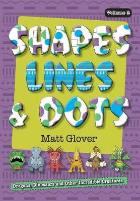 Shapes, Lines and Dots: Dragons, Dinosaurs and Other Incredible Creatures (Volume 2) - Shapes, Lines and Dots 2 (Paperback)