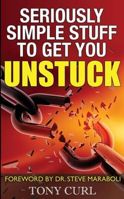 Seriously Simple Stuff to Get You Unstuck (Paperback)