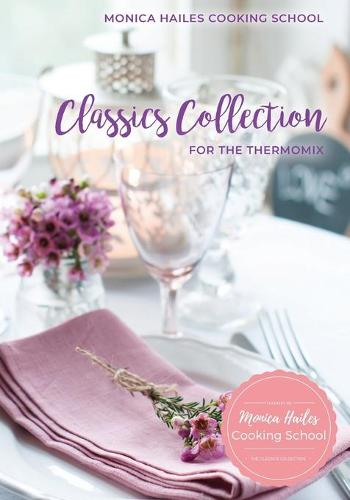 Monica Hailes Cooking School: Classics Collection for the Thermomix - Monica Hailes Cooking School 2 (Paperback)
