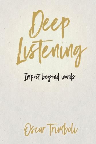 Deep Listening: Impact Beyond Words (Paperback)