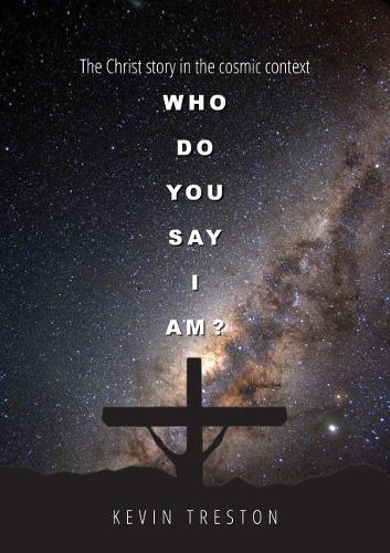 Who Do You Say I Am?: The Christ Story in the Cosmic Context (Paperback)