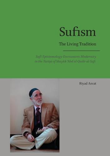 Sufism - The Living Tradition: Sufi Epistemology Encounters Modernity in the Tariqa of Shaykh 'abd Al-Qadir Al-Sufi (Paperback)