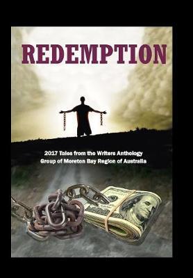 Redemption: 2017 Tales from the Writers Anthology Group of Moreton Bay Region of Australia - Wag Anthologies 7 (Hardback)