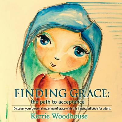 Finding Grace: The Path to Acceptance: Discover Your Personal Meaning of Grace with This Illustrated Book for Adults - Grace Girls 1 (Paperback)