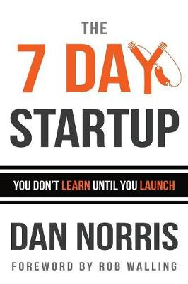 The 7 Day Startup: You Don't Learn Until You Launch (Paperback)