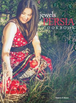 Jewels of Persia: Exotic Dishes from the Ancient Land - Jewels of Persia 1 (Hardback)