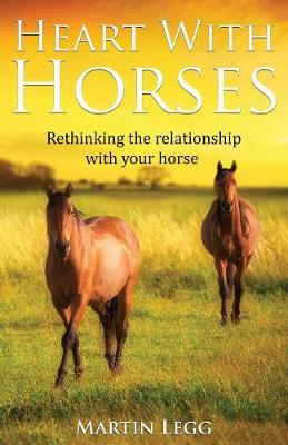 Heart with Horses: Rethinking the Relationship with Your Horse (Paperback)