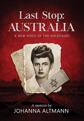 Last Stop Australia: A New Voice of the Holocaust (Hardback)
