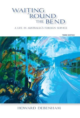 Waiting 'round the Bend: A Life in Australia's Foreign Service (Hardback)