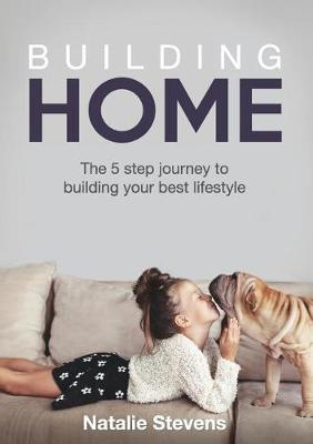 Building Home: The 5 Step Journey to Building Your Best Lifestyle (Paperback)