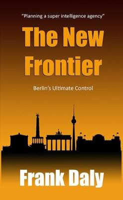 The New Frontier: Berlin's Ultimate Control - Harris / Knight 2 (Paperback)