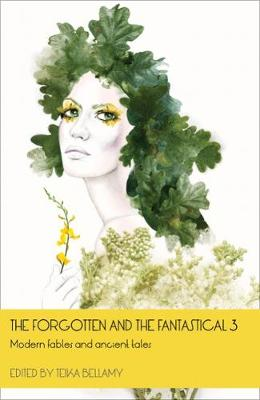 The Forgotten and the Fantastical: Modern Fables and Ancient Tales: No. 3 - The Forgotten and the Fantastical 3 (Paperback)