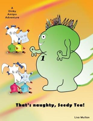That That's Naughty, Seedy Tea!: A Dinky Amigos Adventure (Paperback)