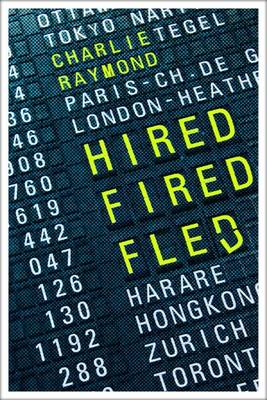 Hired, Fired, Fled: One Man's Global Quest to Beat the Rat Race (Paperback)