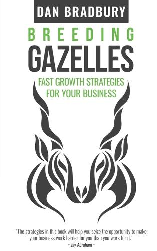 Breeding Gazelles: Fast Growth Strategies for Your Business (Paperback)