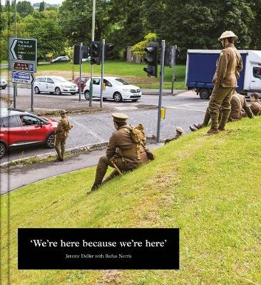 Jeremy Deller: We're Here because we're here (Paperback)