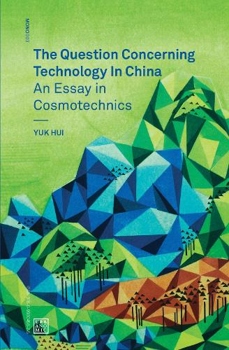The Question Concerning Technology in China: An Essay in Cosmotechnics - Urbanomic / Mono (Paperback)