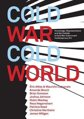 Cold War/Cold World: Knowledge, Representation, and the Outside in Cold War Culture and Contemporary Art - Urbanomic (Paperback)