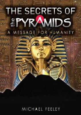 The Secrets Of The Pyramids: A Message For Humanity (Paperback)