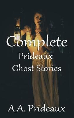 Complete Prideaux Ghost Stories 2017 (Paperback)
