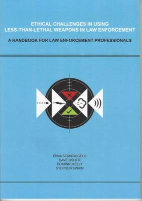 Ethical Challenges in Using Less Than Lethal Weapons in Law Enforcement: A Handbook for Law Enforcement Professionals (Paperback)
