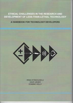 Ethical Challenges in the Research and Development of Less-Than-Lethal Technology: A Handbook for Technology Developers (Paperback)