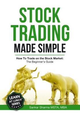 Stock Trading Made Simple: How to Trade on the Stock Market: The Beginner's Guide (Paperback)