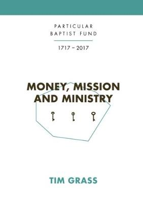 Money, Mission and Ministry: Particular Baptist Fund 1717-2017 (Paperback)