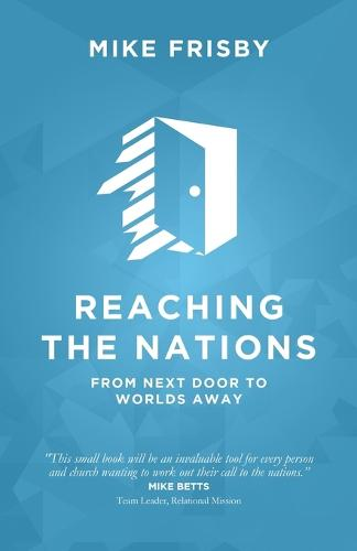 Reaching the Nations: How To: Identify, Prepare and Support Local Church Members to Become Cross-Cultural Servants (Paperback)