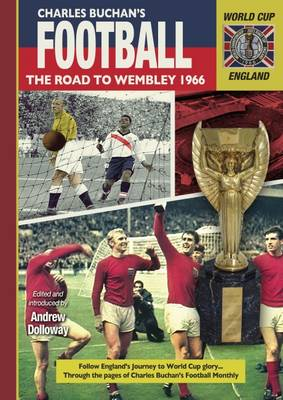 The Road to Wembley 1966: Through the Pages of Charles Buchan's Football Monthly (Hardback)