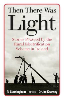 Then There Was Light: Stories from Ireland's Rural Electrification (Paperback)