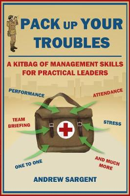 Pack Up Your Troubles: A Kitbag of Leadership Skills for Practical Managers (Hardback)
