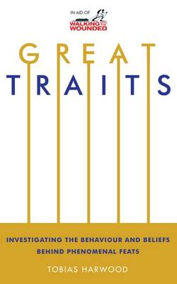 Great Traits: Investigating the Behaviour and Beliefs Behind Phenomenal Feats (Paperback)